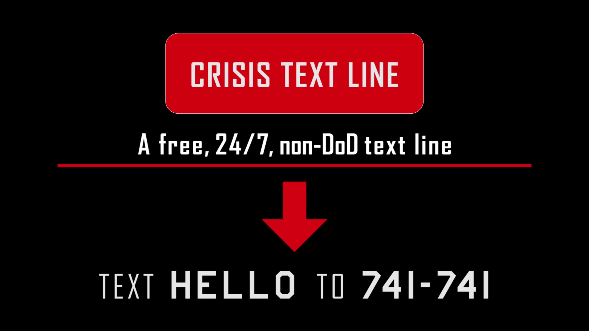 This video spot was made to remind service members of a free, non-DOD text hotline that is available 24/7 for any kind of emergency.