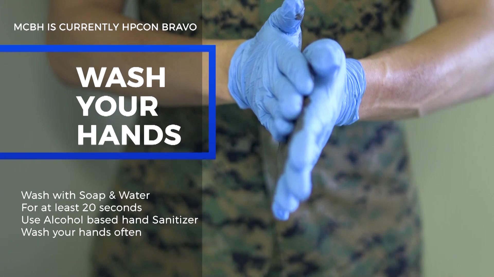 Wash your hands with soap and water for at least twenty seconds and wash them often and thoroughly. When using hand sanitizer, use alcohol based sanitizer. Marine Corps Base Hawaii is currently in Health Protection Condition Bravo, which is where the military and medical leaders are taking necessary precautions to prevent or respond to a potential outbreak. (U.S. Marine Corps video by MCBH COMMSTRAT)