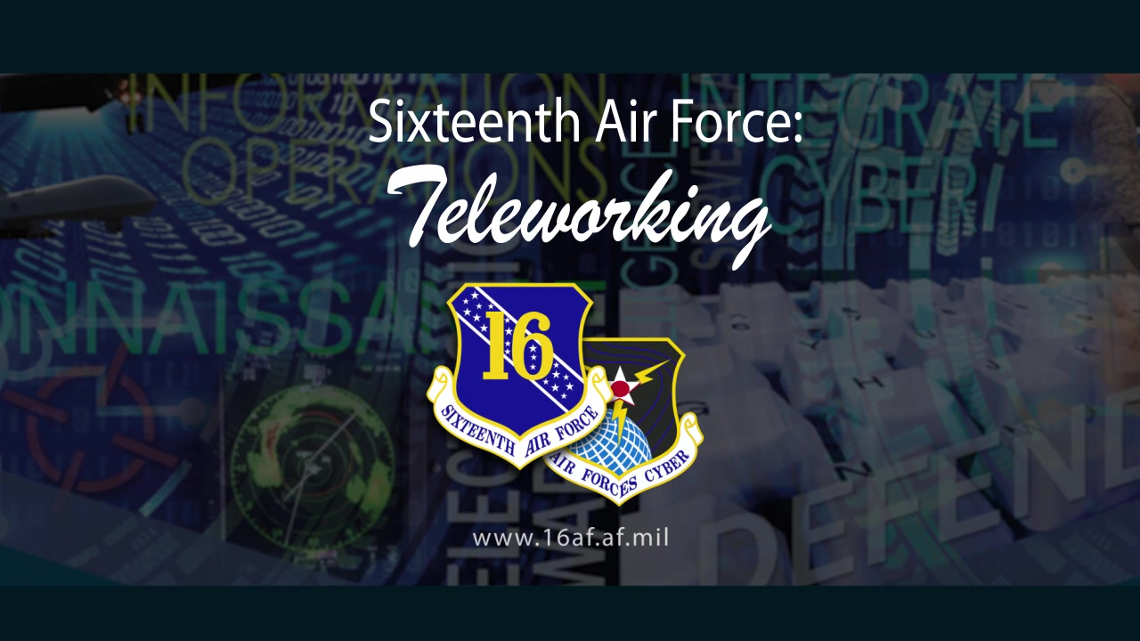 A message from Lt Gen Timothy Haugh from Sixteenth Air Force (Air Forces Cyber) on the recent telework posture.