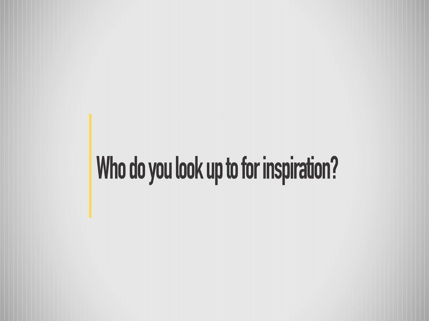 Who do you look up to for inspiration?