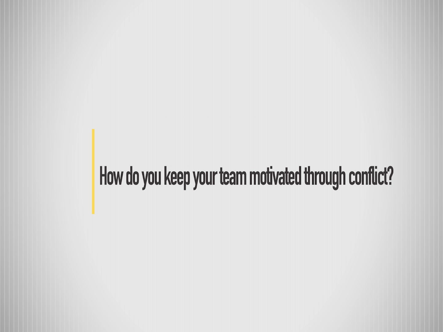 How do you keep your team motivated through conflict?