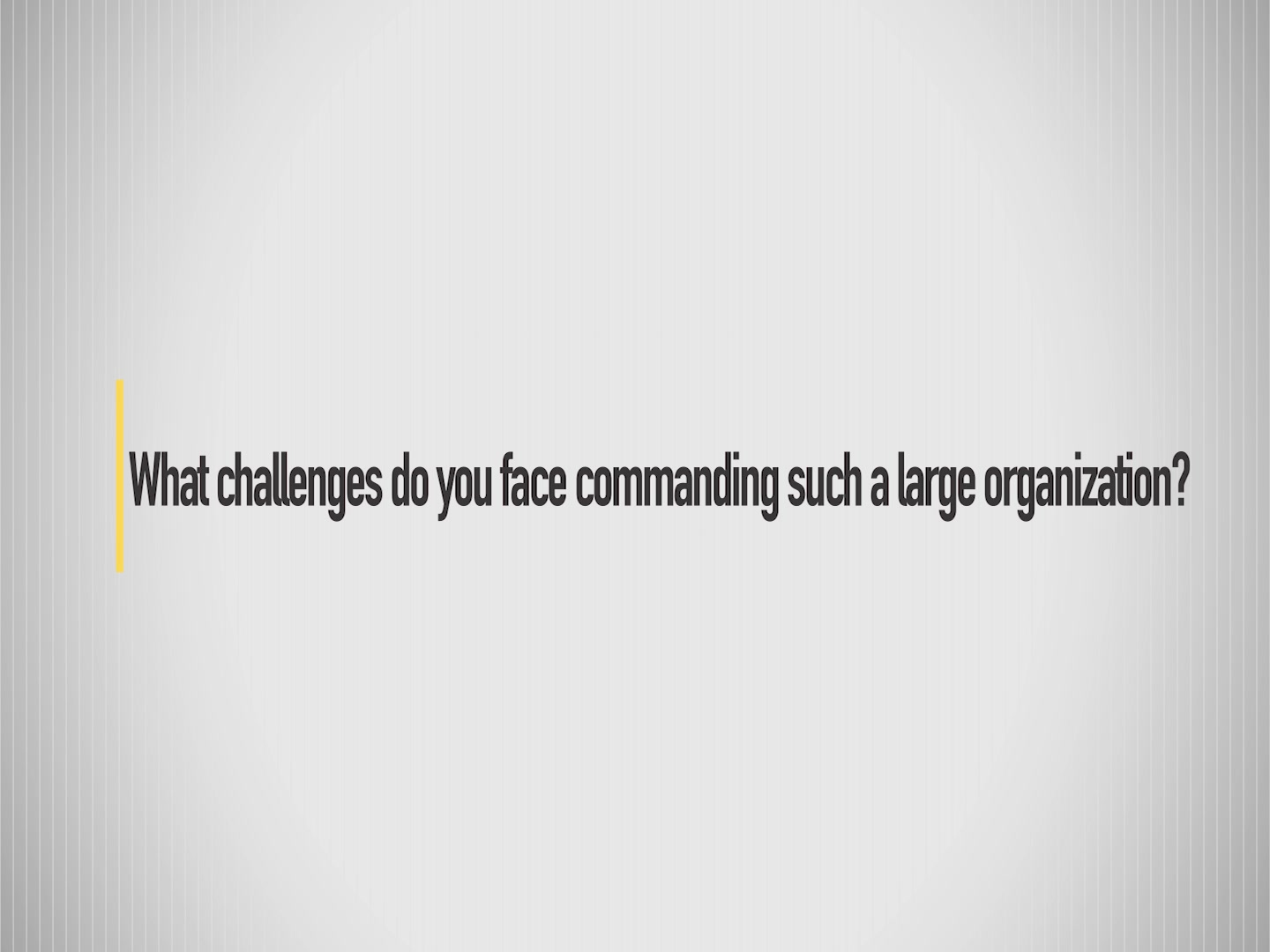 What challenges do you face in leading such a large organization?