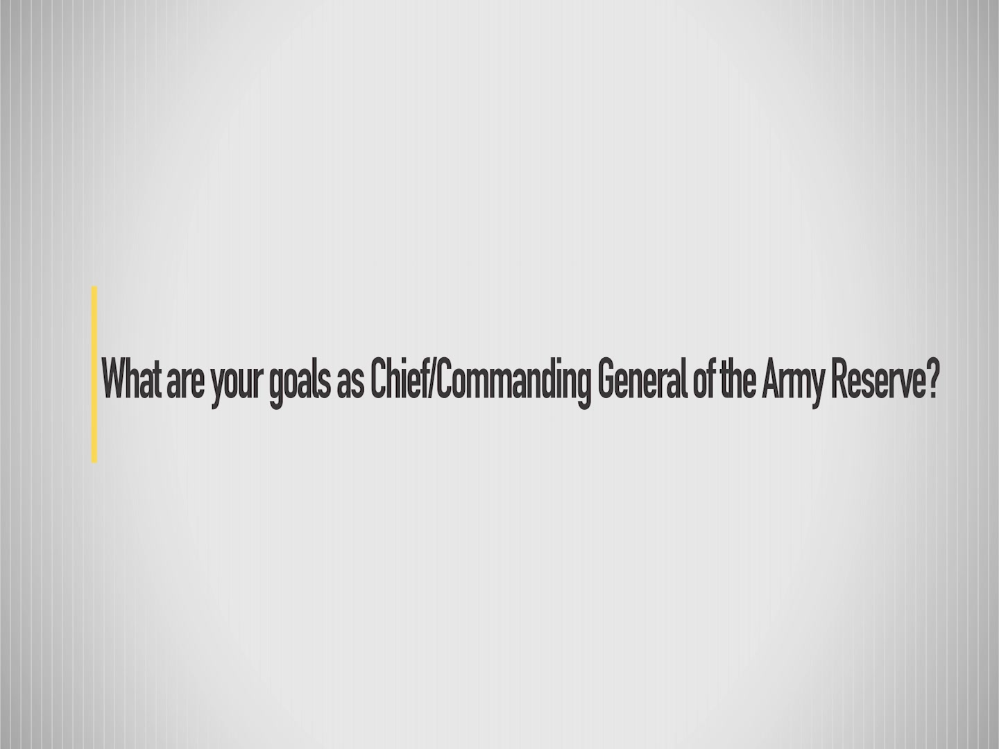 What are your goals as Commanding General and Chief of the Army Reserve?