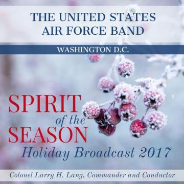 The United States Air Force Band: Spirit of the Season Holiday Radio Broadcast 2017