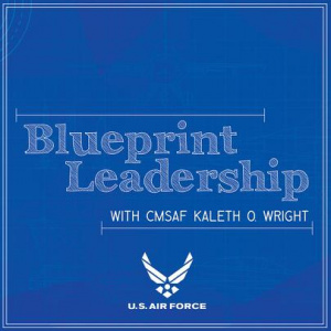 Blueprint Leadership with CMSAF Kaleth Wright - Ep 02 feat. Gen David L. Goldfein, Air Force Chief of Staff