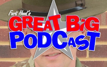 Fort Hood's Great Big Podcast – Making a Drill Sergeant & Harmonica Nose to Mouth Jam -Feb 27, 2020