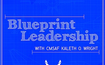 Blueprint Leadership with CMSAF Kaleth Wright - Ep 07 feat. CMSgt Summer Leifer