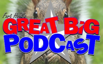 Fort Hood's Great Big Podcast - 4ID War Memorial in Disarray & Tiny Furniture for Squirrels - April 30, 2020