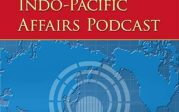Indo-Pacific Affairs Podcast - Episode 2