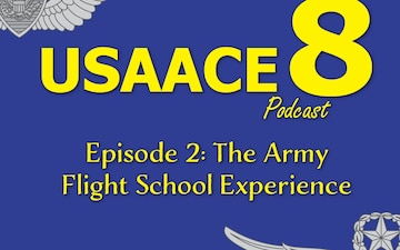 The USAACE-8 Podcast: Episode 2 - The Army Flight School Experience