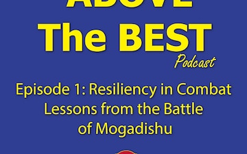 The Above The Best Podcast: Episode 1 - Resiliency in Combat, Lessons from the Battle of Mogadishu