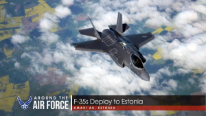 Around the Air Force: F-35s Deploy to Estonia