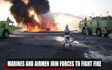 Marines and Airmen join forces to fight fire
