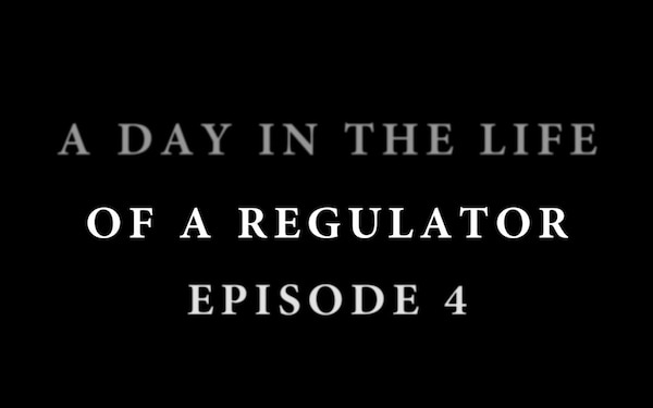 A Day in the Life of a Regulator: Episode 4