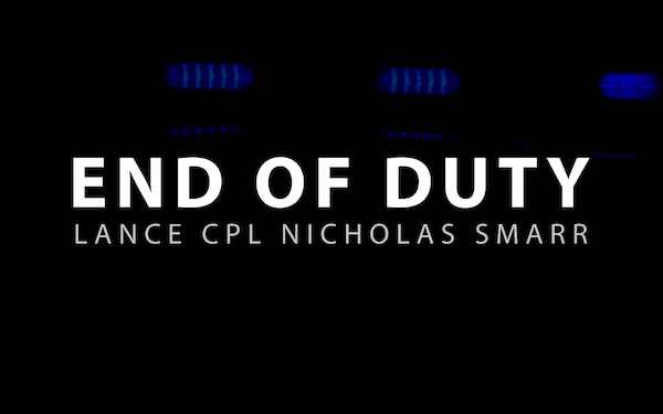 End of Duty | Lance Cpl. Nicholas Smarr