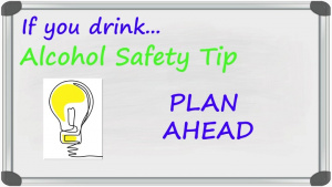 Alcohol Safety Tip:  Plan Ahead