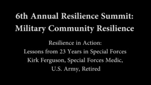 6th Annual Resilience Summit: Military Resilience - Resilience in Action - Lessons from 23 Years in Special Forces