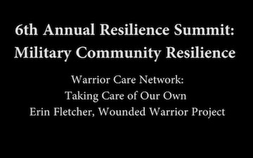 6th Annual Resilience Summit: Military Resilience - Warrior Care Network - Taking Care of Our Own