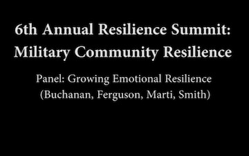 6th Annual Resilience Summit: Military Resilience - Panel - Growing Emotional Resilience (Buchanan, Ferguson, Marti, Smith)