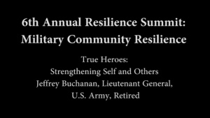 6th Annual Resilience Summit: Military Resilience - True Heroes - Strengthening Self and Others