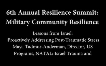 6th Annual Resilience Summit: Military Resilience - Lessons from Israel - Proactively Addressing Post-Traumatic Stress