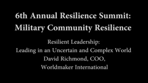 6th Annual Resilience Summit: Military Resilience - Resilient Leadership - Leading in an Uncertain and Complex World