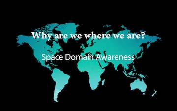 Why are we where we are: Space Domain Awareness