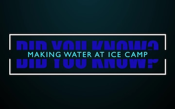 Did You Know?  Ice Camp Seadragon Water Making