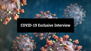 COVID-19 Exclusive Interview