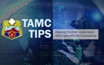 TAMC Tip, Dr. Shantel Fernandez Lopez discusses ways you can help children understand and cope with the Coronavirus