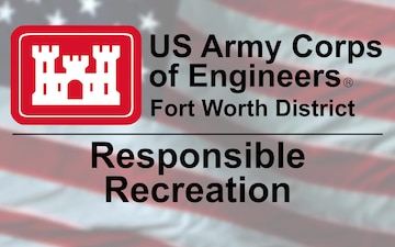 The Corps' Fort Worth District seeks public involvement to ensure safe and responsible recreation