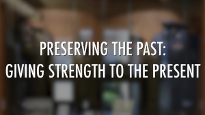 Preserving the Past: Giving Strength to the Present