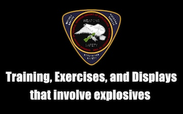 Training, Exercises, and Displays that involve explosives