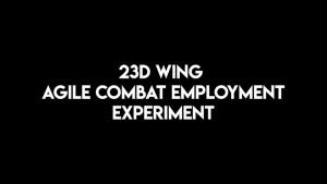 23d WG Agile Combat Employment Experiment