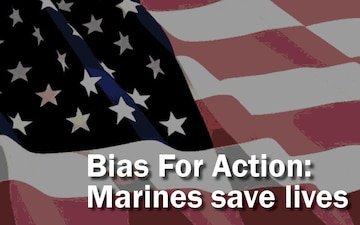 Bias For Action: Marines save lives