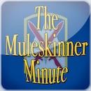 The Muleskinner Minute