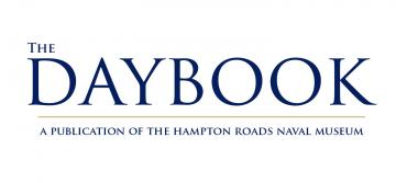 The Daybook: A Publication of the Hampton Roads Naval Museum