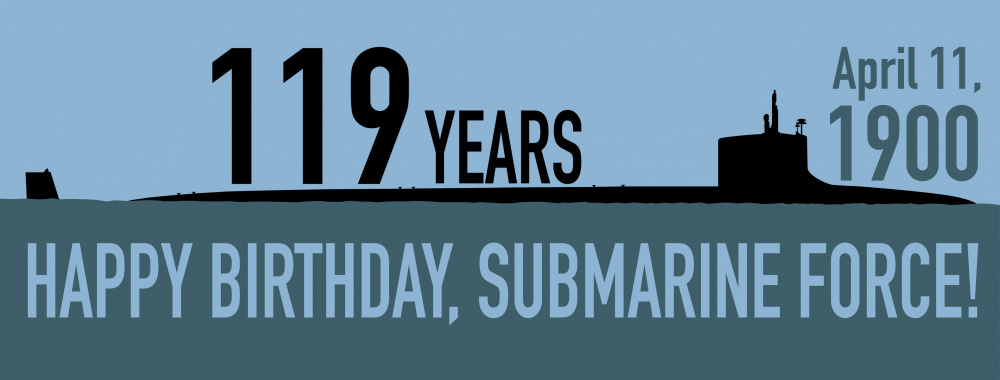 Happy 119th Birthday, Submarine Force!